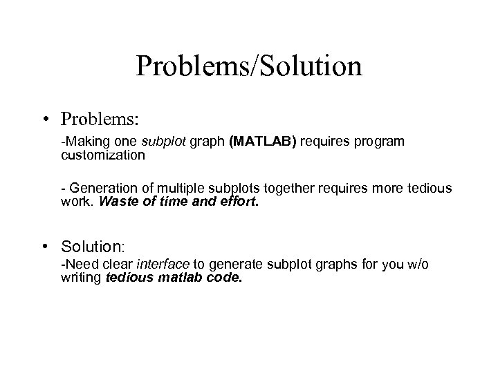 Problems/Solution • Problems: -Making one subplot graph (MATLAB) requires program customization - Generation of