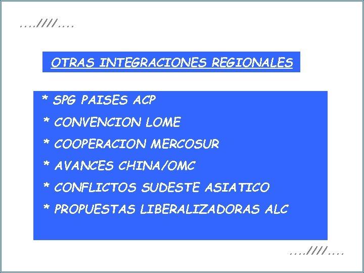 . . ////. . OTRAS INTEGRACIONES REGIONALES * SPG PAISES ACP * CONVENCION LOME