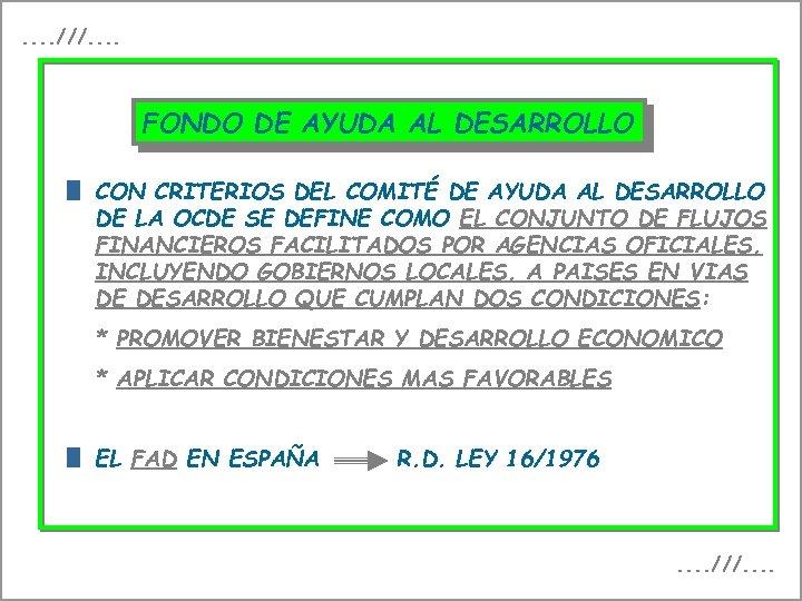 . . ///. . FONDO DE AYUDA AL DESARROLLO CON CRITERIOS DEL COMITÉ DE