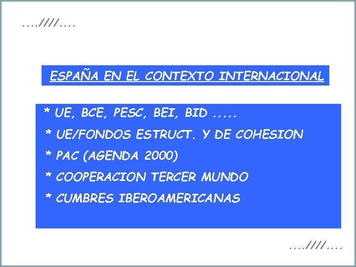 . . ////. . ESPAÑA EN EL CONTEXTO INTERNACIONAL * UE, BCE, PESC, BEI,