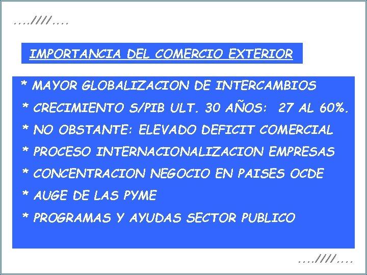 . . ////. . IMPORTANCIA DEL COMERCIO EXTERIOR * MAYOR GLOBALIZACION DE INTERCAMBIOS *