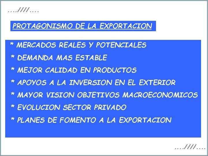 . . ////. . PROTAGONISMO DE LA EXPORTACION * MERCADOS REALES Y POTENCIALES *