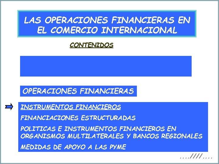 LAS OPERACIONES FINANCIERAS EN EL COMERCIO INTERNACIONAL CONTENIDOS OPERACIONES FINANCIERAS INSTRUMENTOS FINANCIEROS FINANCIACIONES ESTRUCTURADAS