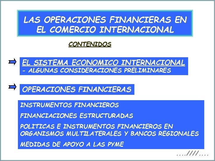 LAS OPERACIONES FINANCIERAS EN EL COMERCIO INTERNACIONAL CONTENIDOS EL SISTEMA ECONOMICO INTERNACIONAL - ALGUNAS