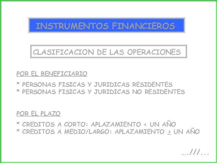 INSTRUMENTOS FINANCIEROS CLASIFICACION DE LAS OPERACIONES POR EL BENEFICIARIO * PERSONAS FISICAS Y JURIDICAS