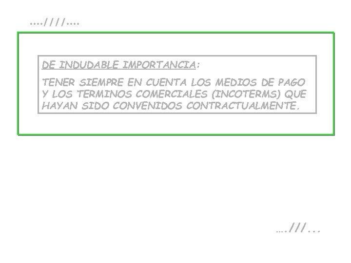 . . ////. . DE INDUDABLE IMPORTANCIA: TENER SIEMPRE EN CUENTA LOS MEDIOS DE