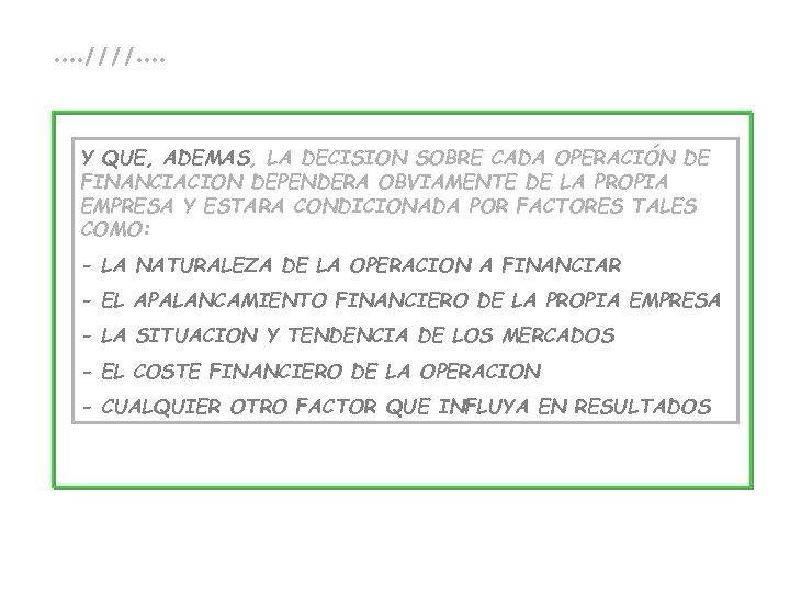 . . ////. . Y QUE, ADEMAS, LA DECISION SOBRE CADA OPERACIÓN DE FINANCIACION