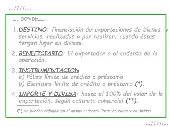 . . ////. . …. DONDE……. . 1. DESTINO: financiación de exportaciones de bienes