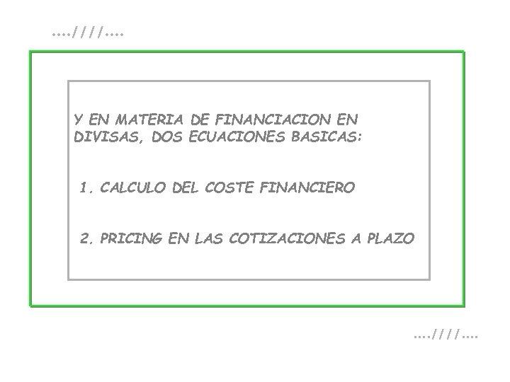 . . ////. . Y EN MATERIA DE FINANCIACION EN DIVISAS, DOS ECUACIONES BASICAS: