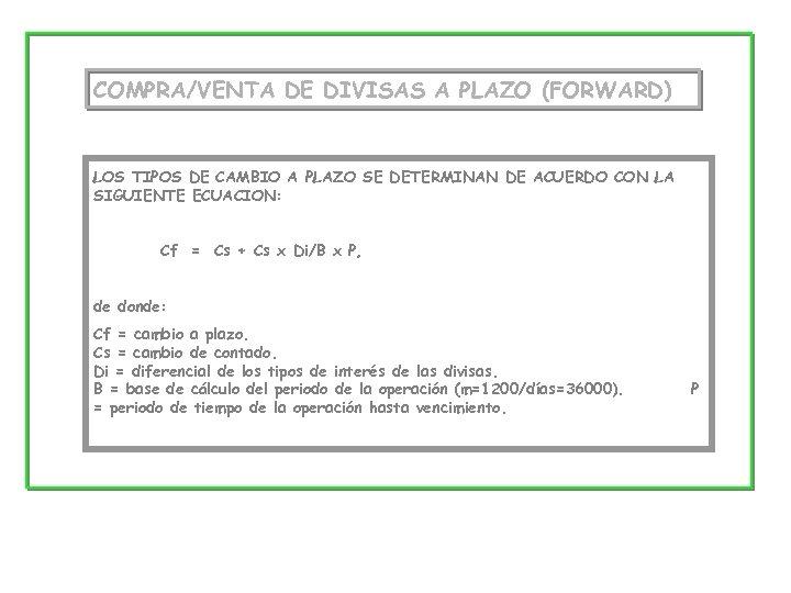 COMPRA/VENTA DE DIVISAS A PLAZO (FORWARD) LOS TIPOS DE CAMBIO A PLAZO SE DETERMINAN