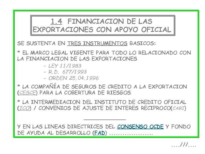 f 1. 4 FINANCIACION DE LAS EXPORTACIONES CON APOYO OFICIAL SE SUSTENTA EN TRES