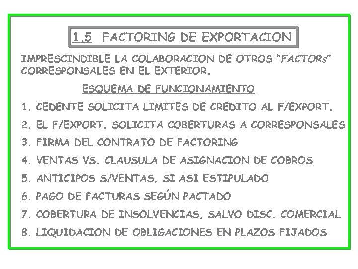 """1. 5 FACTORING DE EXPORTACION IMPRESCINDIBLE LA COLABORACION DE OTROS """"FACTORs"""" CORRESPONSALES EN EL"""