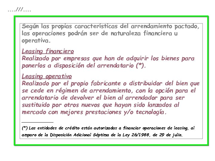 . . ///. . Según las propias características del arrendamiento pactado, las operaciones podrán