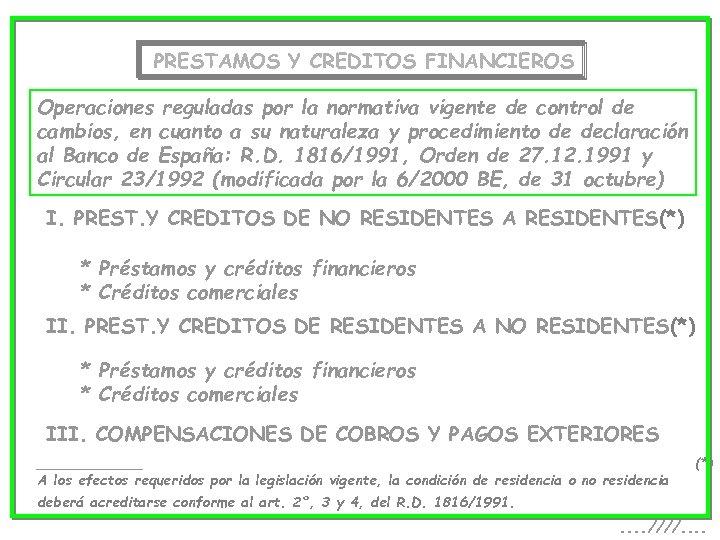 PRESTAMOS Y CREDITOS FINANCIEROS Operaciones reguladas por la normativa vigente de control de cambios,