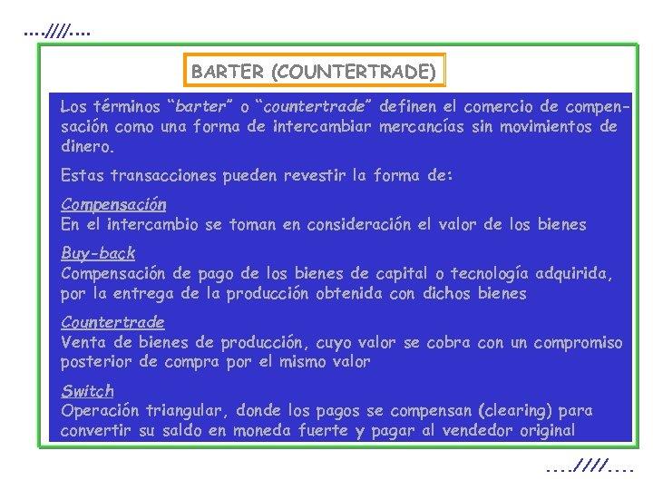 """. . ////. . BARTER (COUNTERTRADE) Los términos """"barter"""" o """"countertrade"""" definen el comercio"""