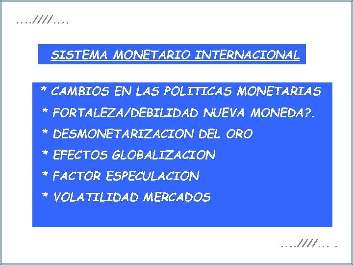 . . ////. . SISTEMA MONETARIO INTERNACIONAL * CAMBIOS EN LAS POLITICAS MONETARIAS *