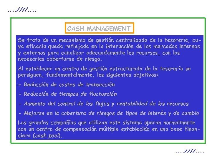 . . ////. . CASH MANAGEMENT Se trata de un mecanismo de gestión centralizada