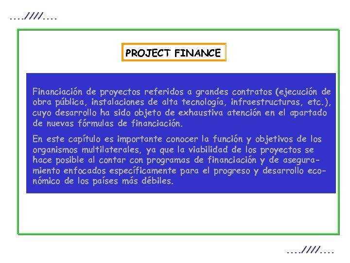 . . ////. . PROJECT FINANCE Financiación de proyectos referidos a grandes contratos (ejecución