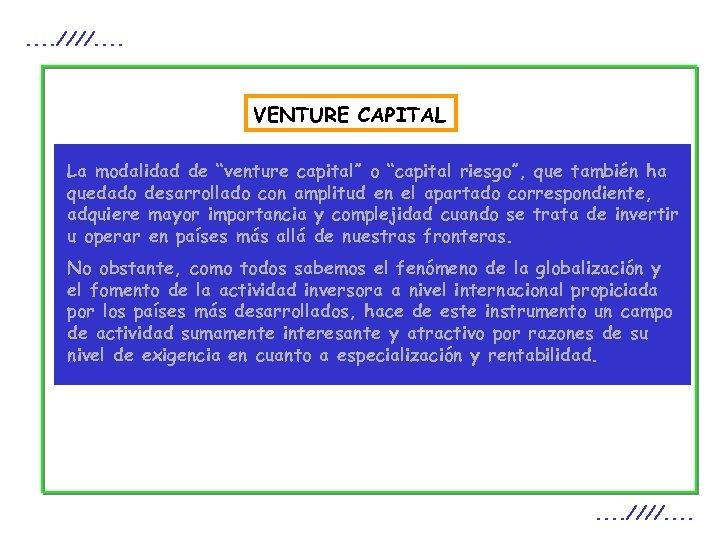 """. . ////. . VENTURE CAPITAL La modalidad de """"venture capital"""" o """"capital riesgo"""","""