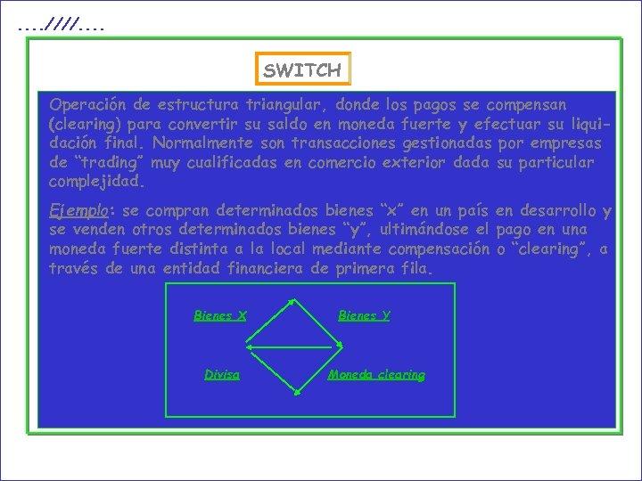 . . ////. . SWITCH Operación de estructura triangular, donde los pagos se compensan