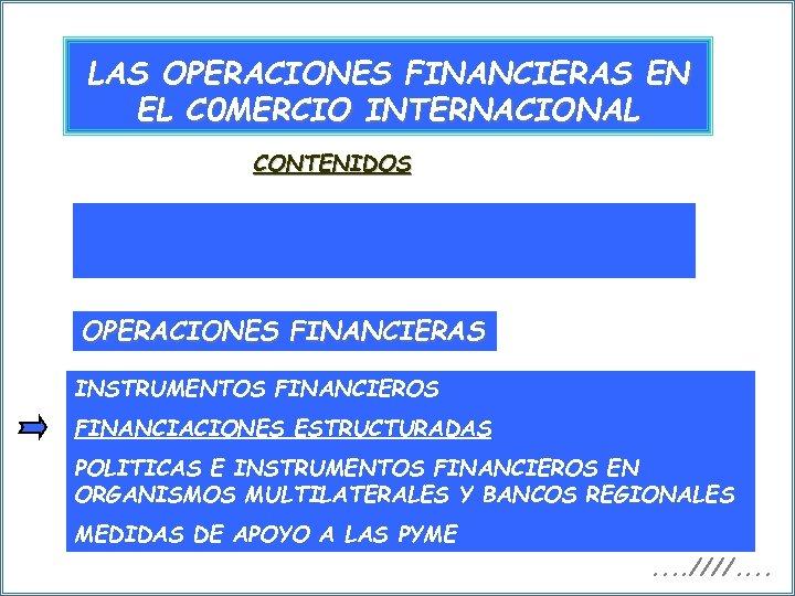 LAS OPERACIONES FINANCIERAS EN EL C 0 MERCIO INTERNACIONAL CONTENIDOS OPERACIONES FINANCIERAS INSTRUMENTOS FINANCIEROS