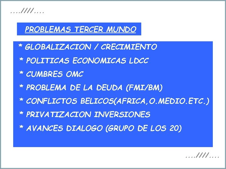 . . ////. . PROBLEMAS TERCER MUNDO * GLOBALIZACION / CRECIMIENTO * POLITICAS ECONOMICAS