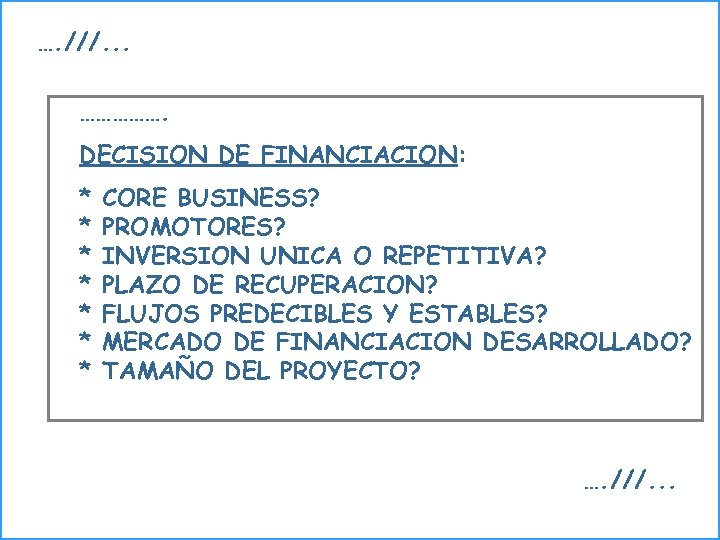 …. ///. . . ……………. DECISION DE FINANCIACION: * * * * CORE BUSINESS?