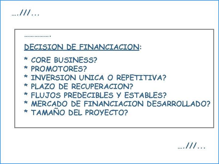 …. ///. . . ……………. DECISION DE FINANCIACION: * * * * CORE BUSINESS?