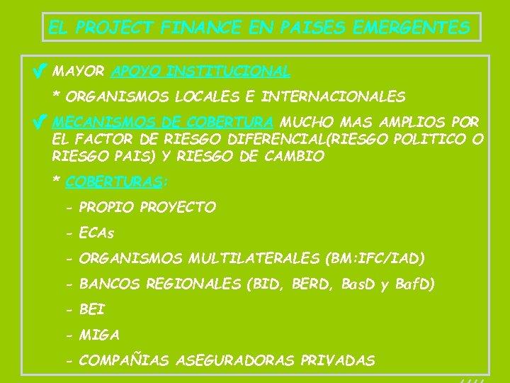 EL PROJECT FINANCE EN PAISES EMERGENTES MAYOR APOYO INSTITUCIONAL * ORGANISMOS LOCALES E INTERNACIONALES
