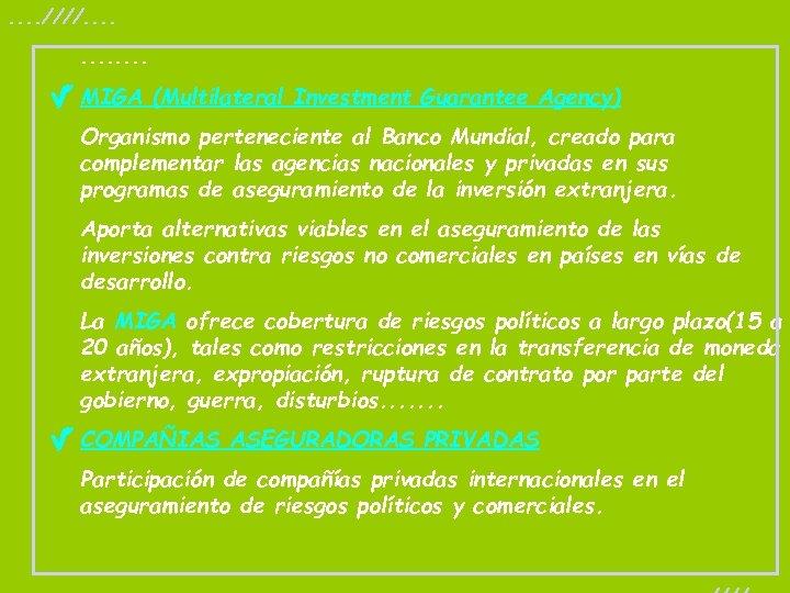 . . ////. . . MIGA (Multilateral Investment Guarantee Agency) Organismo perteneciente al Banco