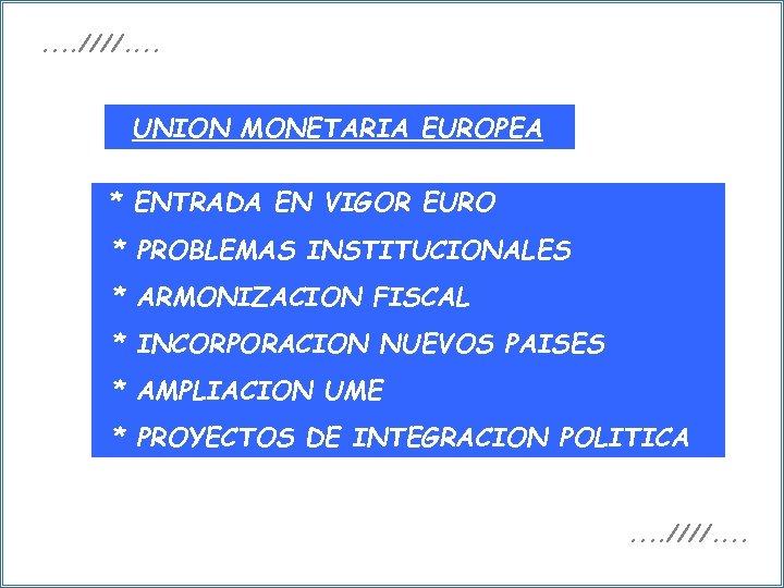 . . ////. . UNION MONETARIA EUROPEA * ENTRADA EN VIGOR EURO * PROBLEMAS