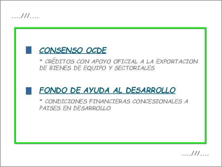 f . . ///. . CONSENSO OCDE * CRÉDITOS CON APOYO OFICIAL A LA