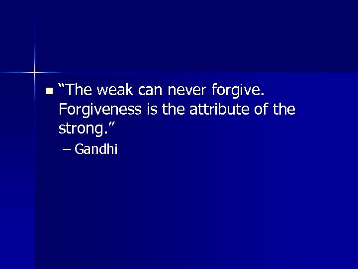"""n """"The weak can never forgive. Forgiveness is the attribute of the strong. """""""