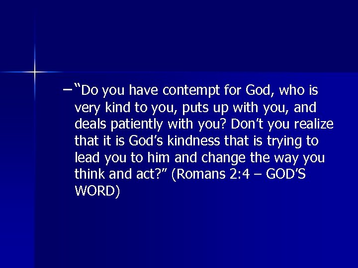"""– """"Do you have contempt for God, who is very kind to you, puts"""