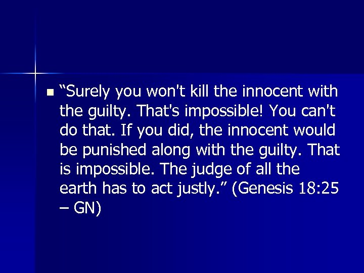 """n """"Surely you won't kill the innocent with the guilty. That's impossible! You can't"""