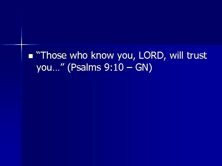"""n """"Those who know you, LORD, will trust you…"""" (Psalms 9: 10 – GN)"""