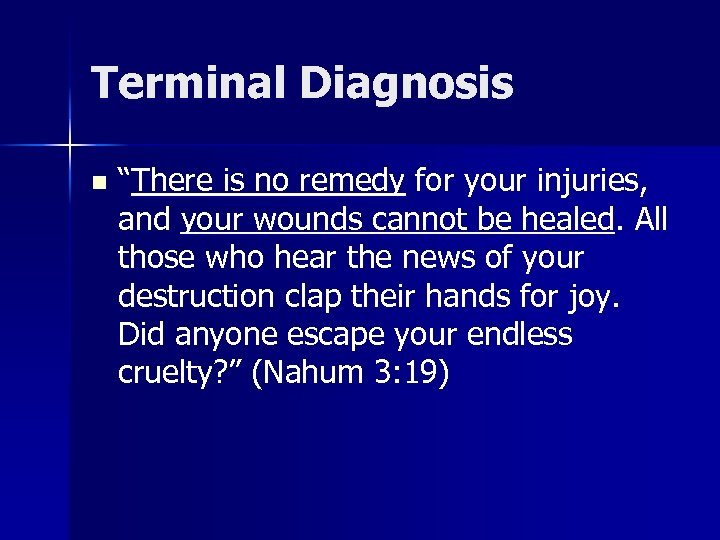 """Terminal Diagnosis n """"There is no remedy for your injuries, and your wounds cannot"""