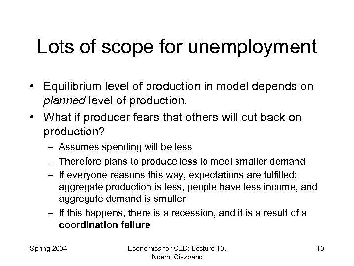 Lots of scope for unemployment • Equilibrium level of production in model depends on