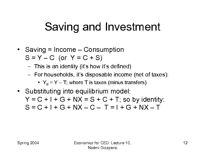 Saving and Investment • Saving = Income – Consumption S = Y – C
