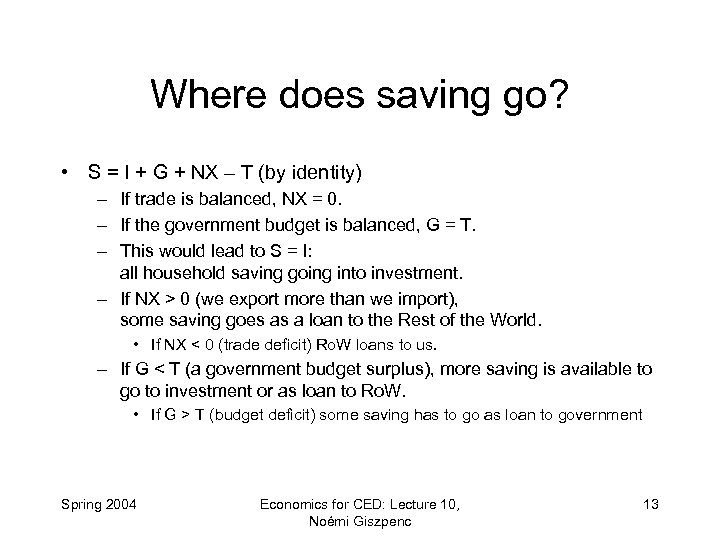 Where does saving go? • S = I + G + NX – T