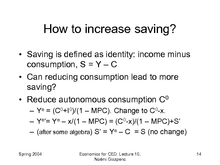 How to increase saving? • Saving is defined as identity: income minus consumption, S