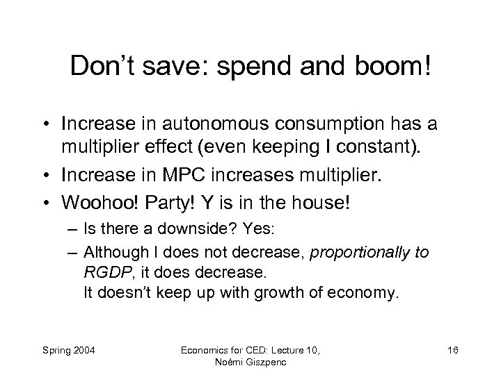 Don't save: spend and boom! • Increase in autonomous consumption has a multiplier effect