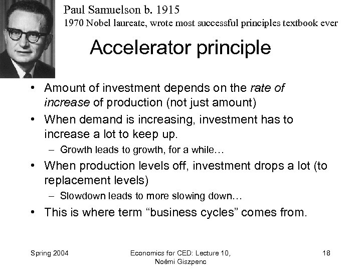 Paul Samuelson b. 1915 1970 Nobel laureate, wrote most successful principles textbook ever Accelerator