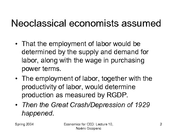 Neoclassical economists assumed • That the employment of labor would be determined by the