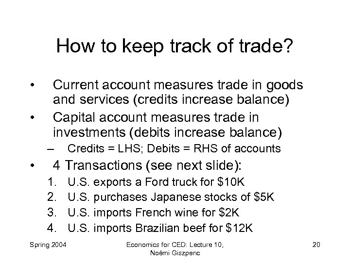 How to keep track of trade? • • Current account measures trade in goods