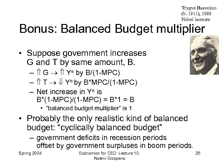 Trygve Haavelmo (b. 1911), 1989 Nobel laureate Bonus: Balanced Budget multiplier • Suppose government