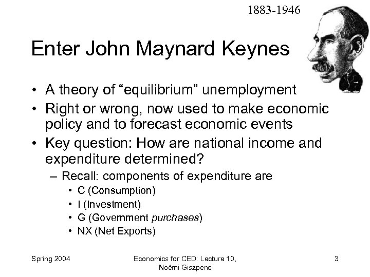 "1883 -1946 Enter John Maynard Keynes • A theory of ""equilibrium"" unemployment • Right"
