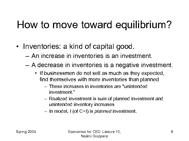 How to move toward equilibrium? • Inventories: a kind of capital good. – An