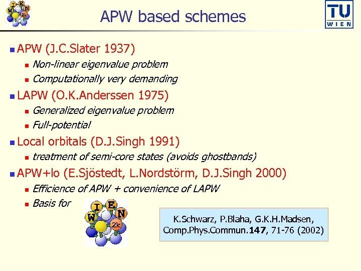 APW based schemes n APW (J. C. Slater 1937) Non-linear eigenvalue problem n Computationally