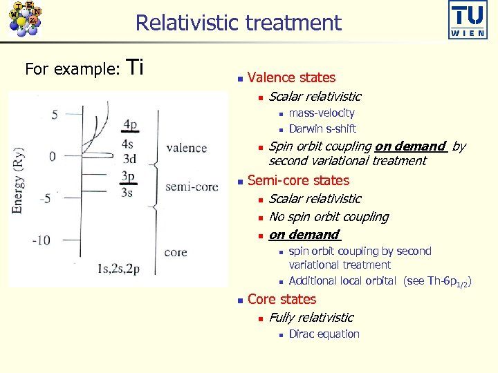 Relativistic treatment For example: Ti n Valence states n Scalar relativistic n n mass-velocity